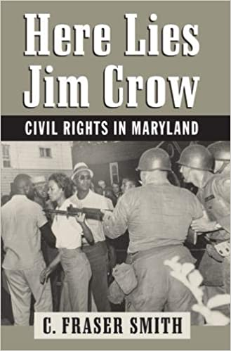 Here Lies Jim Crow: Civil Rights in Maryland by C. Fraser Smith